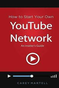 How to Start Your Own Youtube Network: An Insider's Guide by Martell, Carey