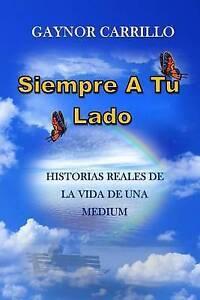 Siempre A Tu Lado: Historias Reales De La Vida De Una Medium (Spanish Edition)