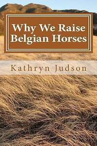 NEW-Why-We-Raise-Belgian-Horses-by-Kathryn-Judson