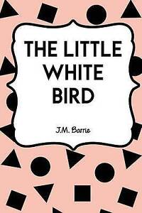 The Little White Bird by Barrie, James Matthew 9781522816416 -Paperback