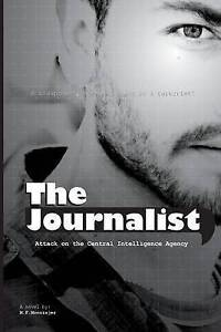 The Journalist: Attack on the Central Intelligence Agency by Moonzajer, M. F.
