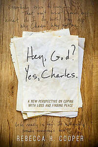 Hey, God? Yes, Charles.: Conversations on Life, Loss, and Love by Cooper, Becky