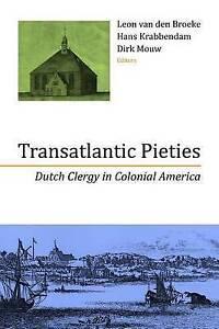 Transatlantic Pieties: Dutch Clergy in Colonial America (Historical Series of th