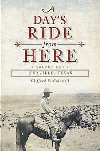 A Day's Ride from Here Volume 2: Noxville, Texas by Clifford R Caldwell...