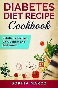 Diabetes Diet Recipe Cookbook Nutritious Recipes on Budget an by Marco Sophia