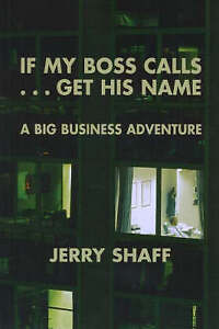 If My Boss Calls-- Get His Name: A Big Business Adventure by Jeff Shaff...