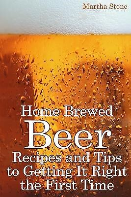 Home Brewed Beer Recipes Tips Getting It Right First T by Stone Martha