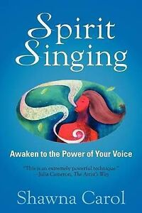 NEW Spirit Singing: Awaken to the Power of Your Voice by Shawna Carol