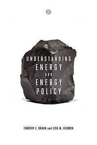 Understanding Energy and Energy Policy, Timothy F. Braun
