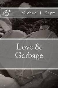 Love & Garbage by by Krym, Michael J. -Paperback