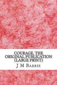 Courage, the Original Publication by Barrie, James Matthew -Paperback