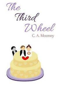The Third Wheel by Mooney, C. a. -Paperback