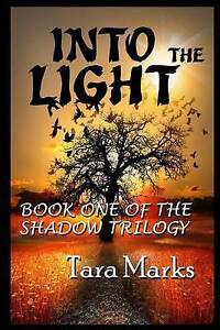 Into the Light: Book One of the Shadow Trilogy by Marks, Tara -Paperback