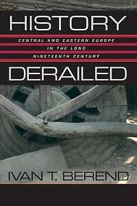 History Derailed – Central and Eastern Euroupe in the Long Nineteenth Cent