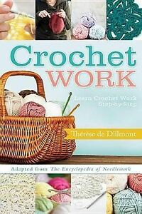 Crochet Work: Adapted from the Encyclopedia of Needlework by Therese de Dillmont