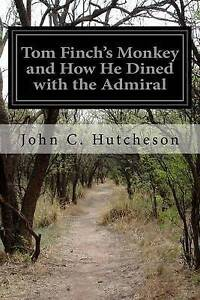 Tom Finch's Monkey and How He Dined with the Admiral by Hutcheson, John C.