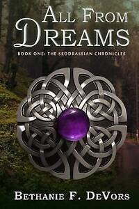 All from Dreams: Book One: The Seodrassian Chronicles Devors, Bethanie F.