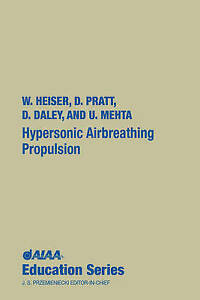 Hypersonic Airbreathing Propulsion by William H. Heiser, Unmeel B. Mehta,...