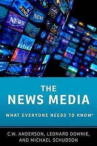 The News Media: What Everyone Needs to Know by Anderson, C. W. -Paperback