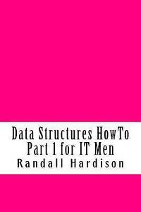 Data Structures Howto Part 1 for It Men by Hardison, Randall -Paperback