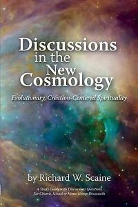 Discussions in New Cosmology Evolutionary Creation-Centered by Scaine Richard