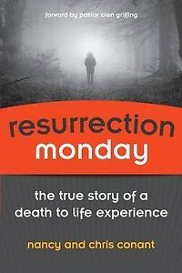 Resurrection Monday: The True Story of a Death to Life Experience (Conant Life)