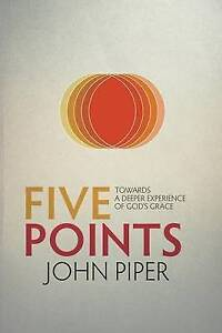 Five Points: Towards a Deeper Experience of God's Grace by Piper, John