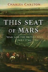 This Seat of Mars � War and the British Isles, 1485�1746, Charles Carlton