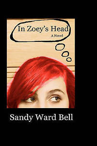 NEW In Zoey's Head: A Novel by Sandy Ward Bell