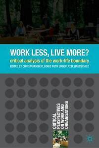 Work Less Live More A Critical Analysis of the WorkLife Boundary Critical - Dunfermline, United Kingdom - Work Less Live More A Critical Analysis of the WorkLife Boundary Critical - Dunfermline, United Kingdom