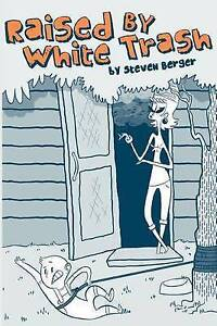 NEW Raised By White Trash by Steven Berger