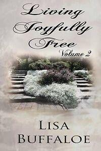 Living Joyfully Free - Volume 2: The Joyful Journey Continues by Buffaloe, Lisa