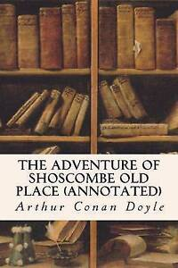 The Adventure of Shoscombe Old Place (Annotated) Doyle, Arthur Conan -Paperback