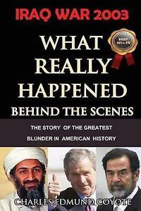 IRAQ WAR 2003: What Really Happened Behind The Scenes: The Story Of The Greatest