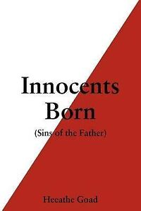 Innocents Born: Sins of the Father Goad, Heeathe -Paperback
