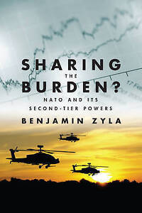 Sharing the Burden?: NATO and its Second-Tier Powers by Benjamin Zyla...