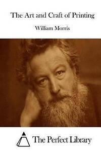NEW The Art and Craft of Printing (Perfect Library) by William Morris