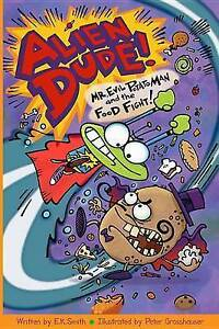 Alien Dude! Mr. Evil Potato Man and the Food Fight by Smith, E. K 9780988379213