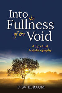 Into the Fullness of the Void: A Spiritual Autobiography,Dov Elbaum,Excellent Bo
