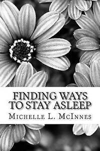 Finding Ways Stay Asleep Creating Peace in Mind Body by McInnes M S Michelle L