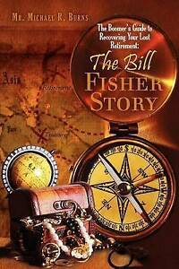 The Boomer's Guide to Recovering Your Lost Retirement: The Bill Fisher Story