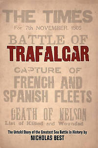 Best, Nicholas, Trafalgar: The Untold Story of the Greatest Sea Battle in Histor