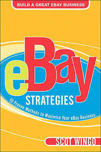 eBay¿ Strategies: 10 Proven Methods to Maximize Your eBay Business by Scot Wingo