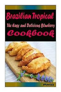 Brazilian Tropical: Most Amazing Recipes Ever Offered by Heviz's -Paperback
