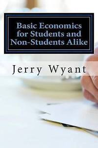 Basic Economics for Students and Non-Students Alike by Jerry Wyant (Paperback...