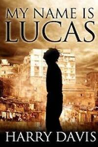 NEW My name is Lucas by Mr Harry Davis jr