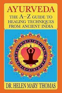 NEW Ayurveda: The A-Z Guide To Healing Techniques From Ancient India