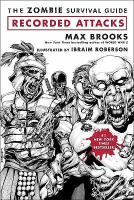 The Zombie Survival Guide : Recorded Attacks by Ibraim Roberson; Max Brooks