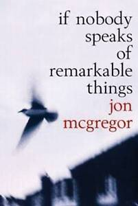 If Nobody Speaks of Remarkable Things, McGregor, Jon, New Book