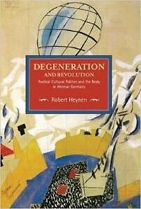 Degeneration and Revolution Radical Cultural Politics and the Body in Weimar Germany Reprint Edition